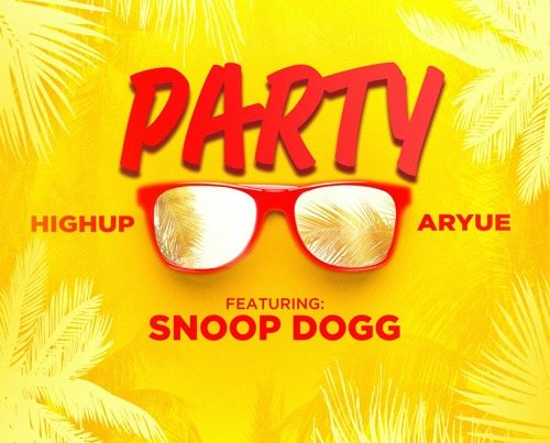 Highup x Aryue Feating Snoop Dogg - Party